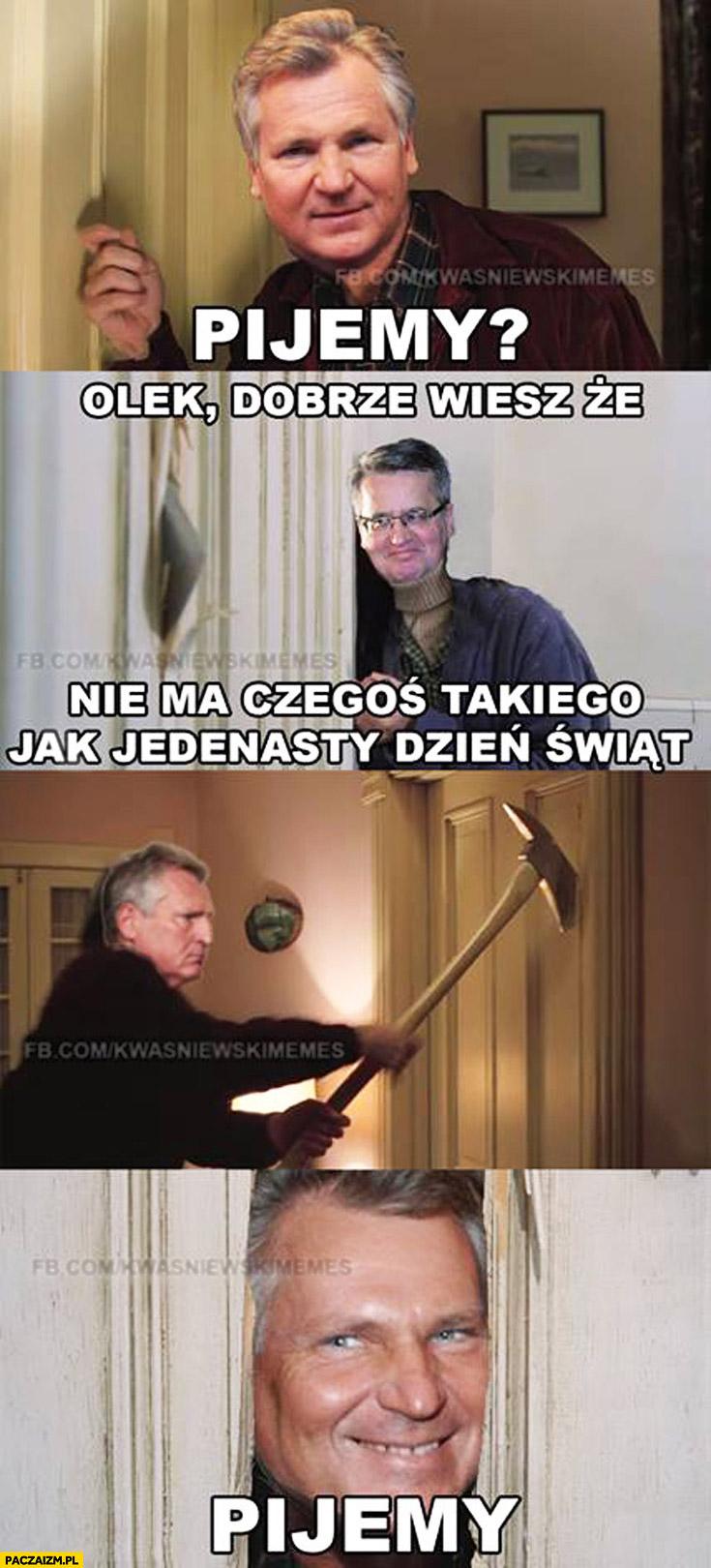 Pijemy Olek dobrze wiesz że nie ma czegoś takiego jak jedenasty dzień świąt Kwaśniewski Komorowski