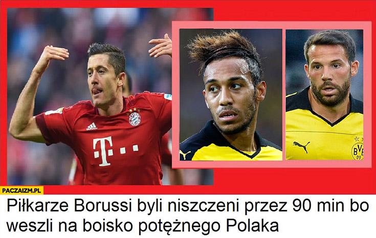 Piłkarze Borussi byli niszczeni przez 90min bo weszli na boisko potężnego Polaka Lewandowski potężny gej