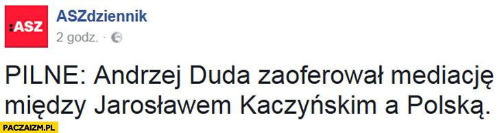 Pilne: Andrzej Duda zaoferował mediacje między Jarosławem Kaczyńskim a Polską. ASZ Dziennik