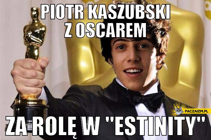 """Piotr Kaszubski Oscar za rolę w """"Estinity"""""""