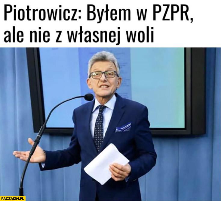 Piotrowicz bylem w PZPR ale nie z własnej woli