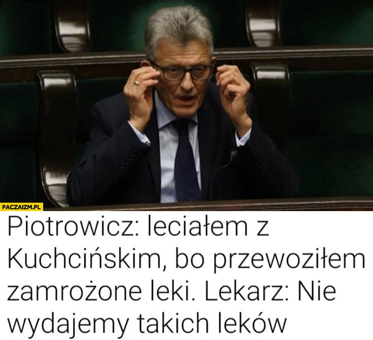 Piotrowicz leciałem z Kuchcińskim bo przewoziłem zamrożone leki lekarz nie wydajemy takich leków