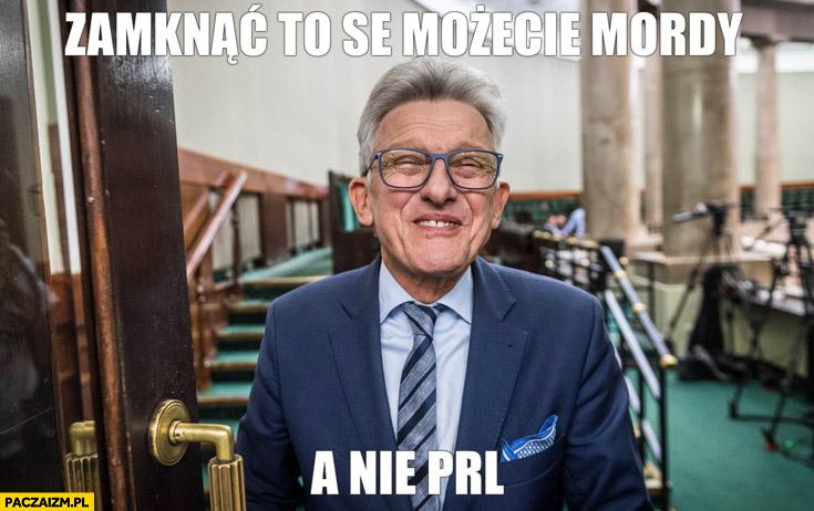 Piotrowicz zamknąć to se możecie mordy a nie PRL