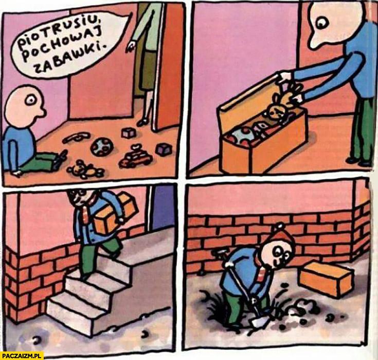 Piotrusiu pochowaj zabawki chowa je pod ziemią w grobie