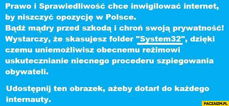PiS chce inwigilować internet chroń swoją prywatność skasuj system32 udostępnij ten obrazek