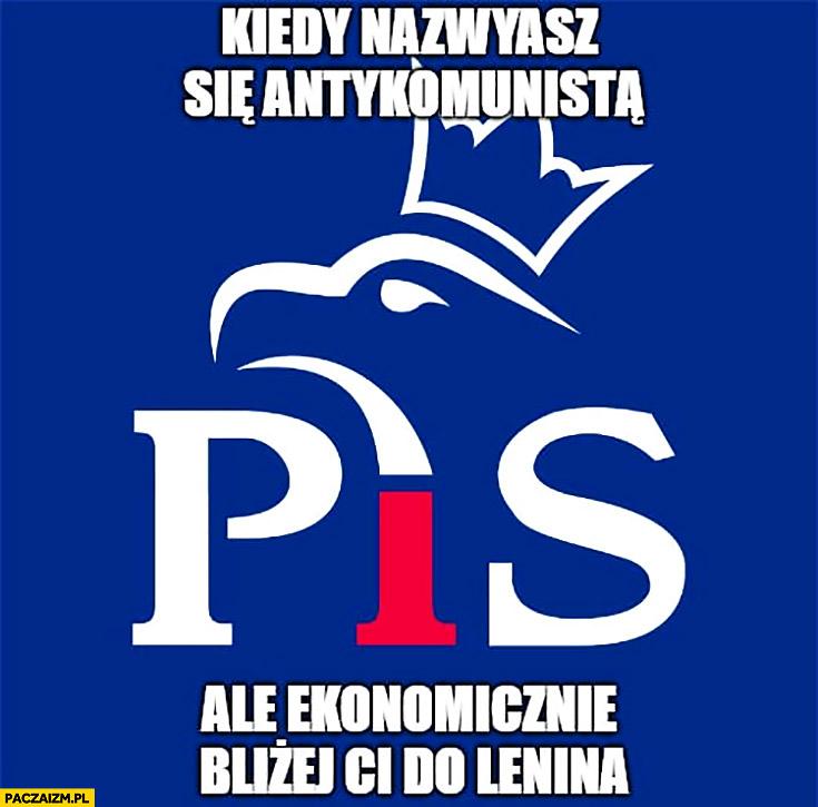 PiS kiedy nazywasz się antykomunistą ale ekonomicznie bliżej Ci do Lenina Prawo i Sprawiedliwość
