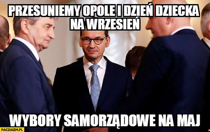 PiS Morawiecki przesuniemy Opole i dzień dziecka na wrzesień, a wybory samorządowe na maj