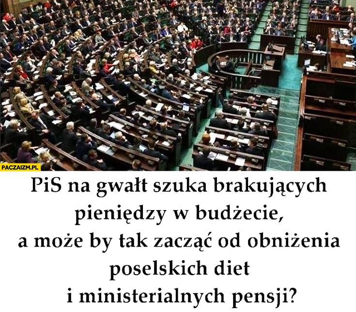 PiS na gwałt szuka pieniędzy, może by tak zacząć od obniżenia poselskich diet i ministerialnych pensji?