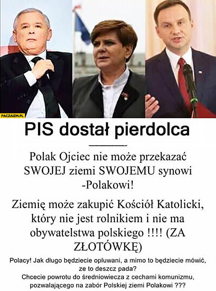 PiS oszalał Polak ojciec nie może przekazać swojej ziemi swojemu synowi Polakowi. Ziemię może zakupić Kościół Katolicki, który nie jest rolnikiem i nie ma obywatelstwa polskiego