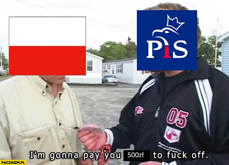 PiS Polska zapłacę wam 500zł żebyście się odczepili Chłopaki z baraków