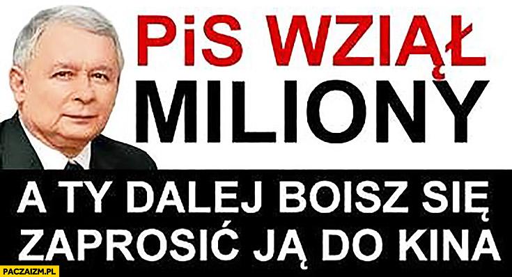 PiS wziął miliony a Ty dalej boisz się zaprosić ją do kina
