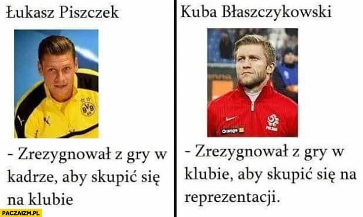 Piszczek zrezygnował z gry w kadrze żeby skupić się na klubie, Błaszczykowski zrezygnował z klubu żeby skupić się na reprezentacji