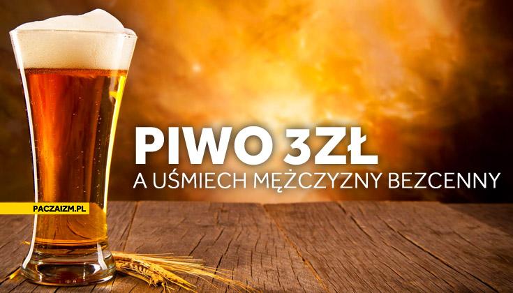Piwo 3zł a uśmiech mężczyzny bezcenny