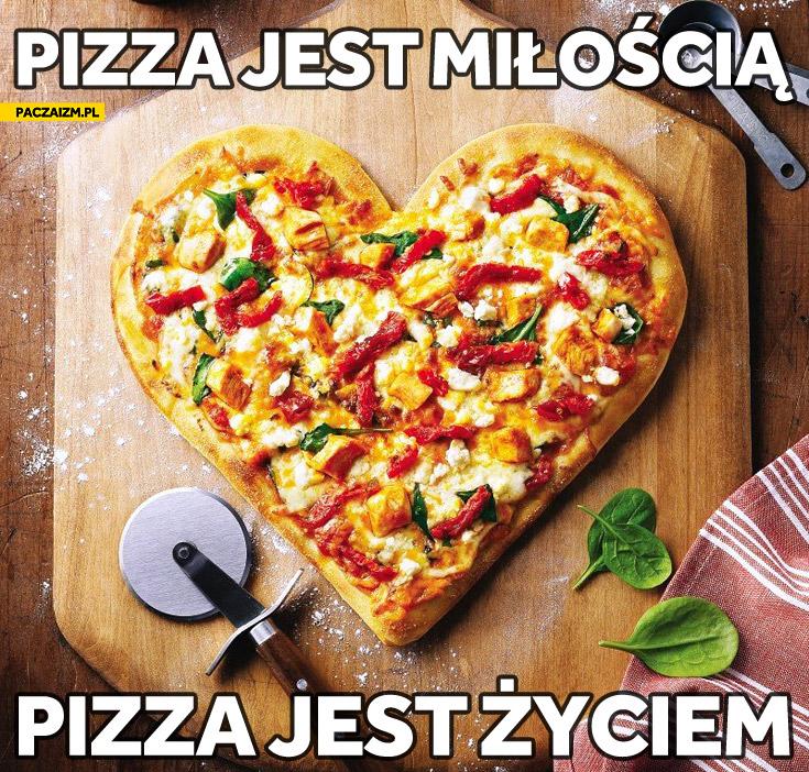Pizza jest miłością pizza jest życiem