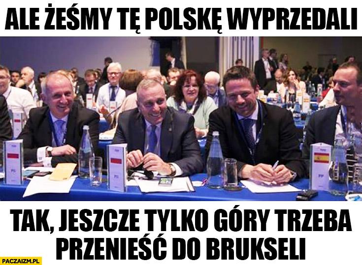 PO ale żeśmy tę Polskę wyprzedali tak jeszcze tylko góry trzeba przenieść do Brukseli Platforma Obywatelska Schetyna Trzaskowski
