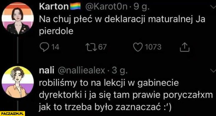 Po co płeć w deklaracji maturalnej prawie się poryczałam jak to trzeba było zaznaczać Julki z twittera