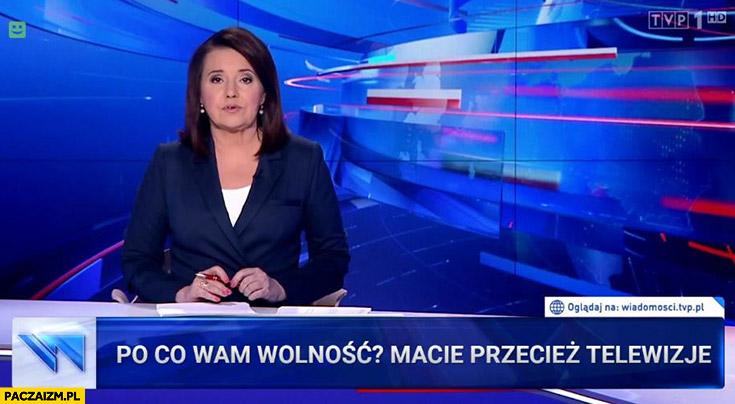 Po co wam wolność, macie przecież telewizję pasek Wiadomości TVP