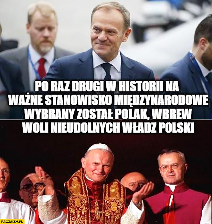 Po raz drugi w historii na ważne stanowisko międzynarodowe wybrany został Polak wbrew woli nieudolnych władz Polski Tusk Jan Paweł II