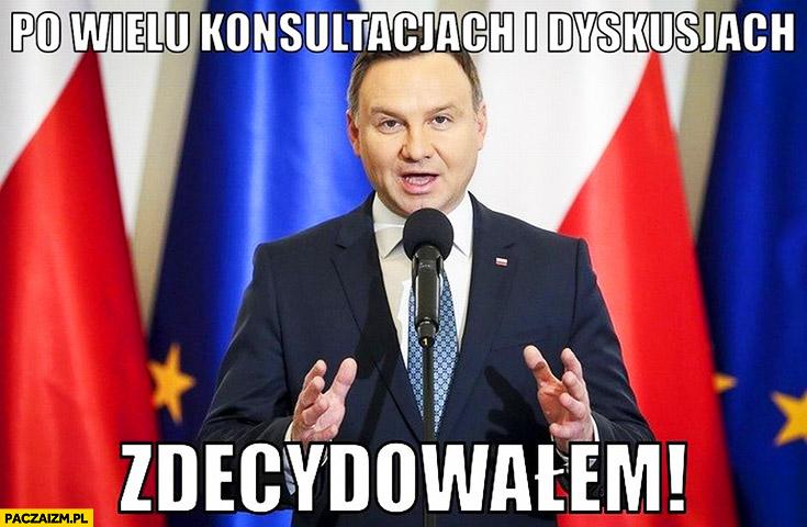 Po wielu konsultacjach i dyskusjach zdecydowałem Andrzej Duda