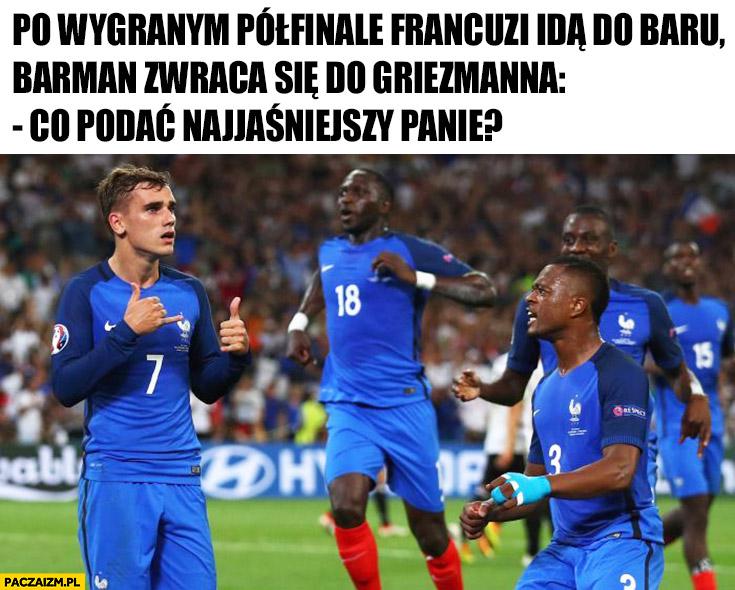 Po wygranym meczu Francuzi idą do baru, barman do Griezmanna: co podać najjaśniejszy panie?