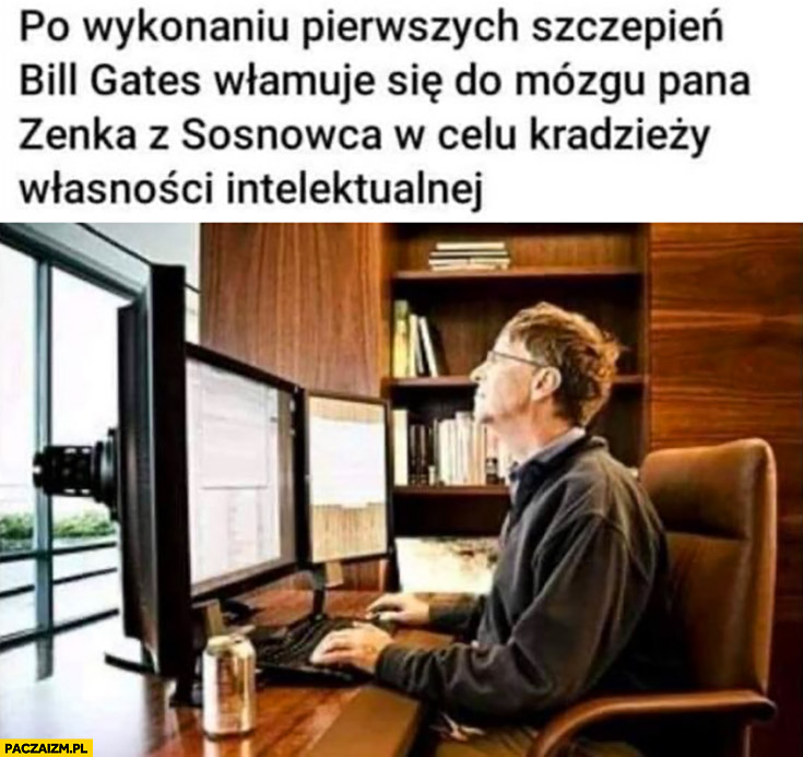 Po wykonaniu pierwszych szczepień Bill Gates włamuje się do mózgu pana Zenka z Sosnowca w celu kradzieży własności intelektualnej