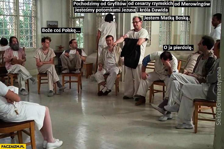 Pochodzimy od Gryfitów, od cesarzy rzymskich od Merowingów, jesteśmy potomkami Jezusa i króla Dawida o ja pierdzelę psychiatryk sekcja gimnastyczna