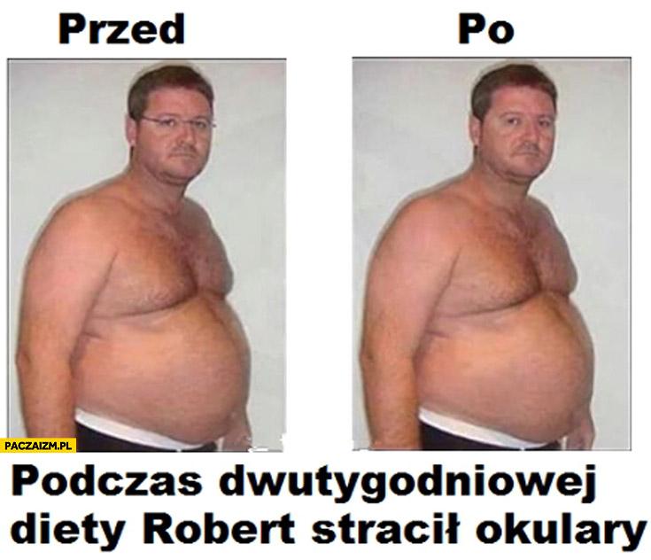 Podczas tygodniowej diety Robert stracił okulary