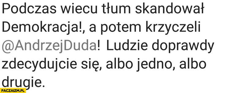 Podczas wiecu tłum skandował demokracja a potem krzyczeli Andrzej Duda, ludzie zdecydujcie się albo jedno albo drugie