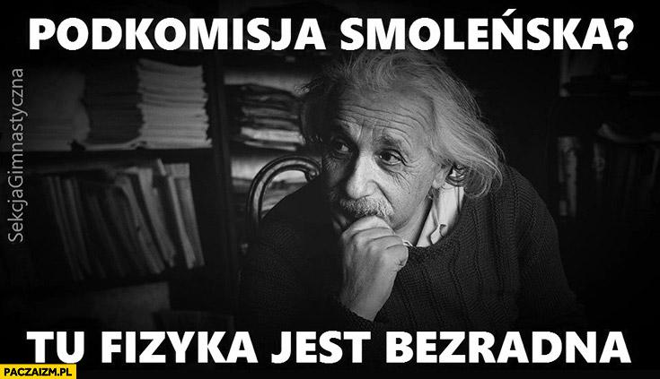 Podkomisja Smoleńska tu fizyka jest bezradna Einstein