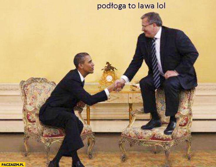 Podłoga to lawa lol Komorowski Obama