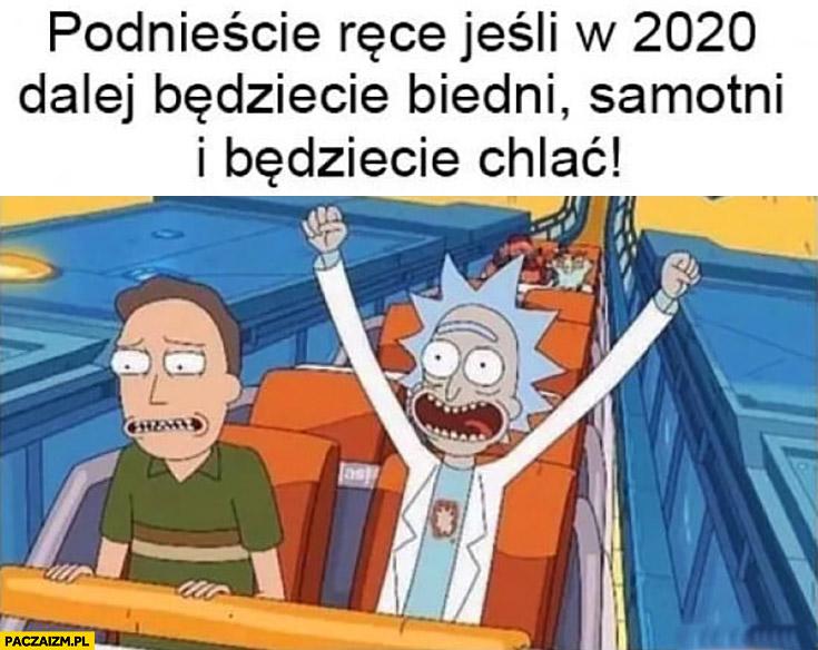 Podnieście ręce jeśli w 2020 dalej będziecie biedni, samotni i będziecie chlać Rick and Morty