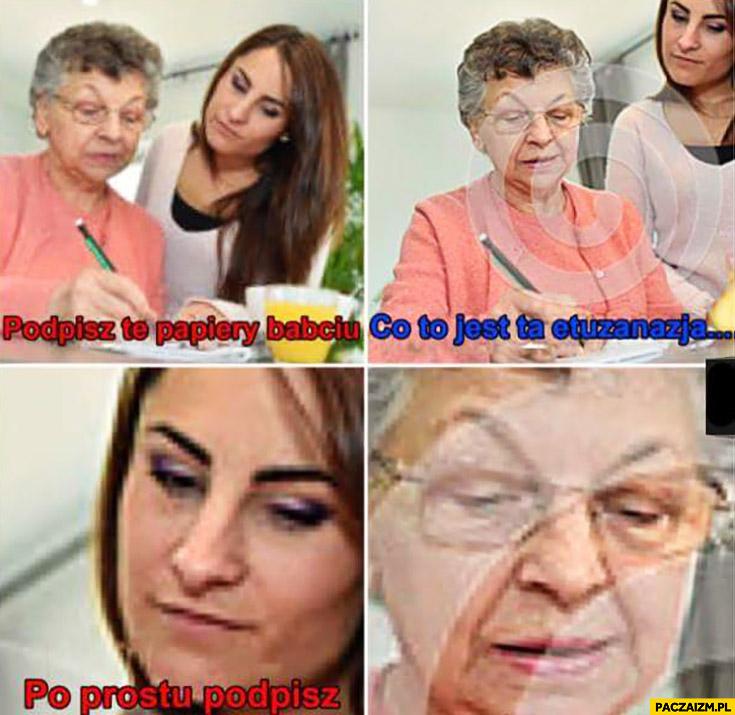 Podpisz te papiery babciu, co to jest ta eutanazja? Po prostu podpisz