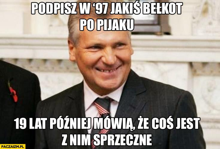 Podpisz w 1997 jakiś bełkot po pijaku, 19 lat później mówią, że coś jest z nim sprzeczne Konstytucja Kwaśniewski