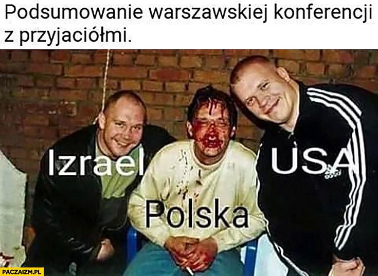 Podsumowanie warszawskiej konferencji z przyjaciółmi Izrael Polska USA dresiarze pobicie