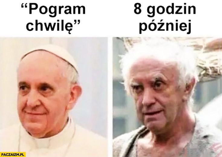 Pogram chwile vs 8 godzin później papież Franciszek