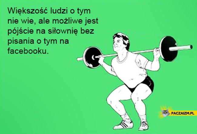 Pójście na siłownię bez pisania o tym na Facebooku