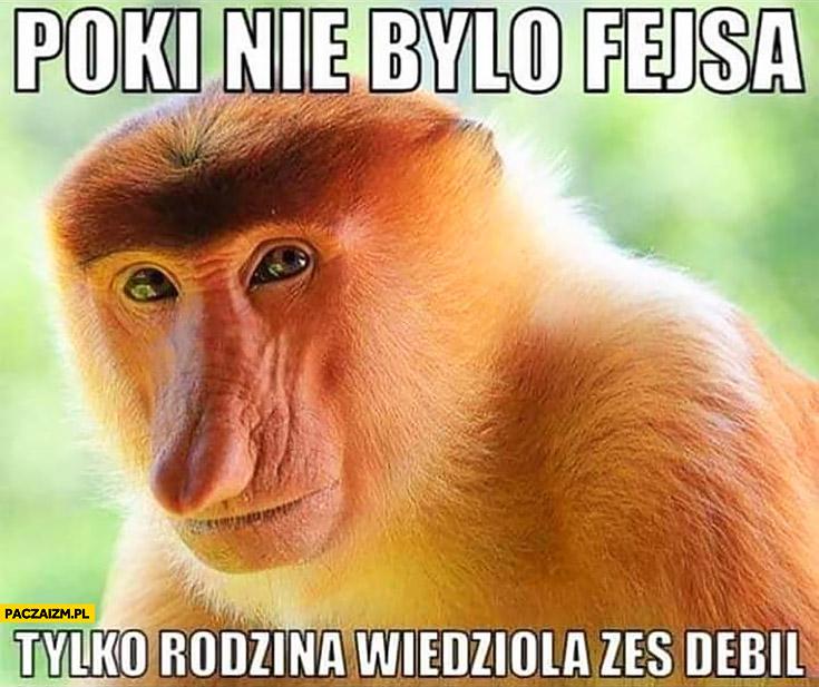 Póki nie było fejsa facebooka tylko rodzina wiedziała żeś debil typowy Polak nosacz małpa