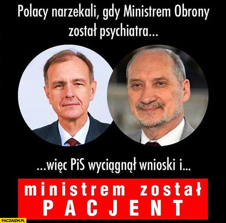 Polacy narzekali gdy ministrem obrony został psychiatra wiec PiS wyciągnął wnioski i ministrem został pacjent Macierewicz
