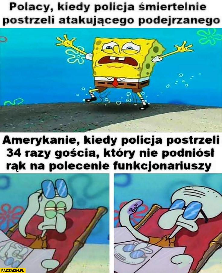 Polacy panikują kiedy policja śmiertelnie postrzeli atakującego podejrzanego, Amerykanie nic sobie nie robią kiedy postrzeli 34 razy gościa który nie podniósł rąk na polecenie