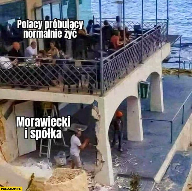 Polacy próbujący normalnie żyć, Morawiecki i spółka im to utrudniają goście burzą filar tarasu