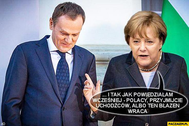 Polacy przyjmijcie uchodźców albo ten błazen wraca Tusk Merkel