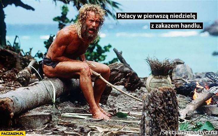 Polacy w pierwszą niedzielę z zakazem handlu Cast Away poza światem Tom Hanks sekcja gimnastyczna