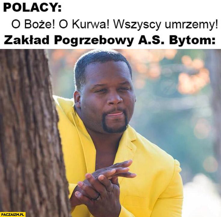 Polacy wszyscy umrzemy zakład pogrzebowy AS Bytom zaciera ręce