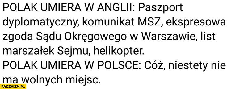 Polak umiera w Anglii: paszport dyplomatyczny, komunikat MSZ, ekspresowa zgoda sądu, list marszałka, helikopter, a jak umiera w Polsce: cóż, niestety nie ma wolnych miejsc