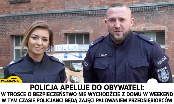 Policja apeluje do obywateli: nie wychodźcie z domu w weekend, w tym czasie policjanci będą zajęci pałowaniem przedsiębiorców