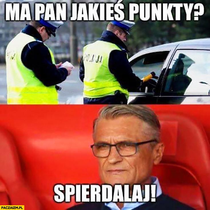 Policja drogówka kontroluje Nawałkę, ma Pan jakieś punkty? Spierdzielaj