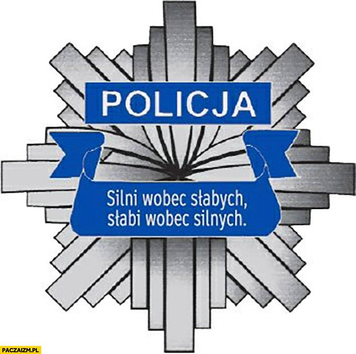 Policja logo emblemat silni wobec słabych, słabi wobec silnych