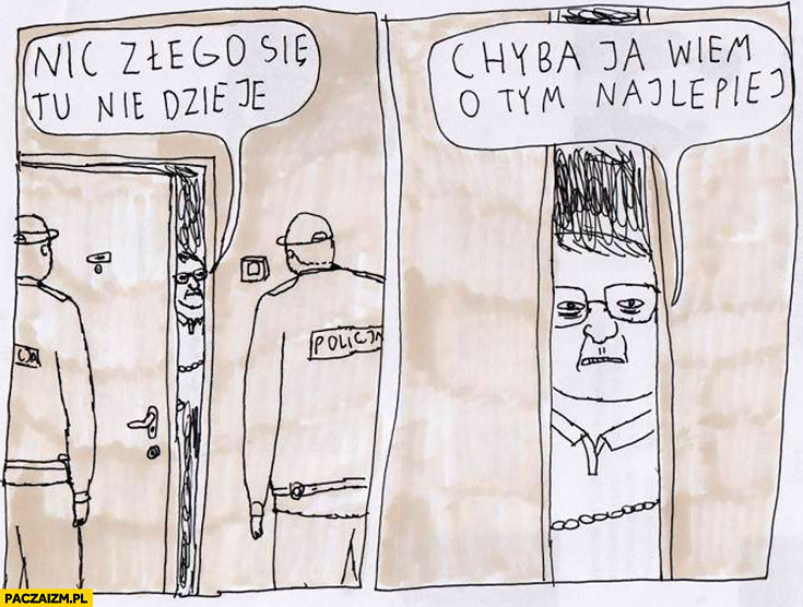 Policja u sąsiadki w bloku: nic złego się tu nie dzieje, chyba ja wiem o tym najlepiej. Jan Koza