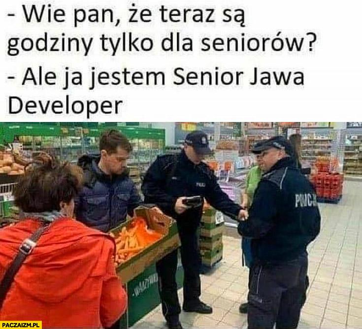 Policja w sklepie wie pan, że teraz są godziny dla seniorów ale ja jestem senior Java Developer