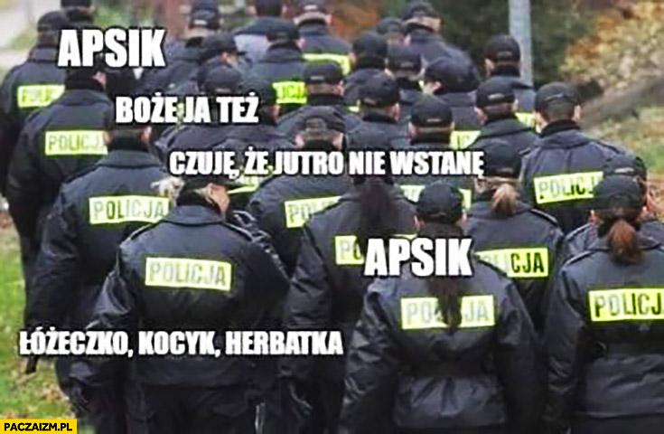 Policjanci chorzy przeziębieni apsik czuję, że jutro nie wstanę, łóżeczko, kocyk, herbatka